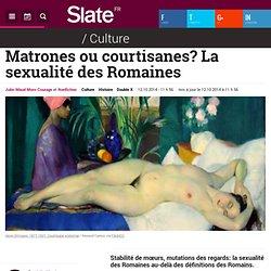 Matrones ou courtisanes? La sexualité des Romaines