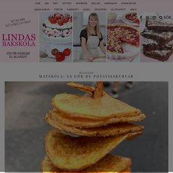 Matskola: Så gör du potatisskurvar – Lindas Bakskola