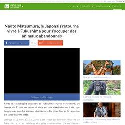 Naoto Matsumura, le Japonais retourné vivre à Fukushima pour s'occuper des animaux abandonnés