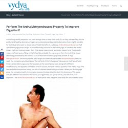 Perform The Ardha Matsyendrasana Properly To Improve Digestion!! - Vydya Health - Find Provider