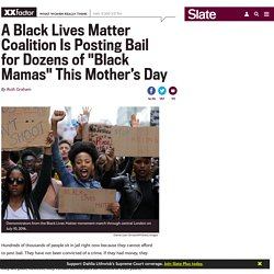 """Black Lives Matter activists are freeing dozens of """"black mamas"""" from jail this mother's day."""