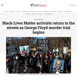 Black Lives Matter activists return to the streets as George Floyd murder trial begins
