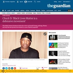 Chuck D: 'Black Lives Matter is a defensive movement'