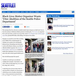 Black Lives Matter Organizer Wants 'Utter Abolition of