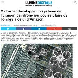 Matternet développe un système de livraison par drone qui pourrait faire de l'ombre à celui d'Amazon