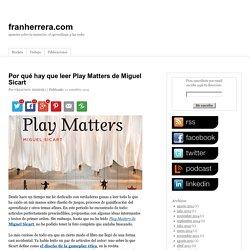 Por qué hay que leer Play Matters de Miguel Sicart