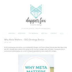 Why Meta Matters - SEO Strategy Basics — Dapper Fox Design - Branding + Website Design