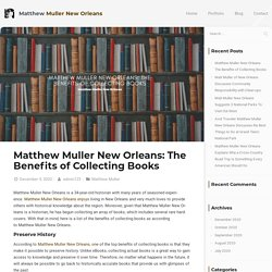 Matthew Muller New Orleans: The Benefits of Collecting Books