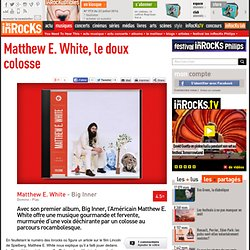 Matthew E. White, le doux colosse