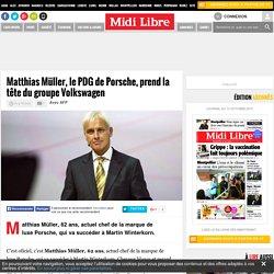 Matthias Müller, le PDG de Porsche, prend la tête du groupe Volkswagen