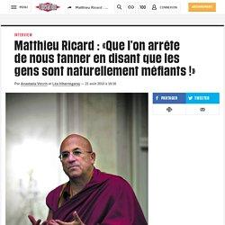Matthieu Ricard: «Que l'on arrête denous tanner en disant que les gens sont naturellement méfiants!»