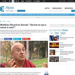 """Matthieu Ricard en Savoie: """"Qu'est-ce qui a mené à cela?"""" - France 3 Alpes"""