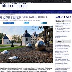 Le 1er hôtel 5 étoiles de Nantes ouvre ses portes : le Château de Maubreuil  - TendanceHotellerie