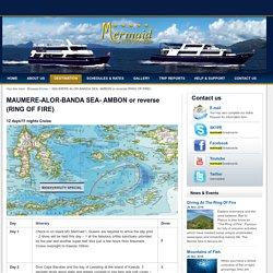 MAUMERE-ALOR-BANDA SEA- AMBON or reverse (RING OF FIRE) -
