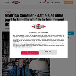 Maurice Godelier: «Jamais et nulle part lafamille n'a été lefondement de lasociété»