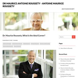 Dr. Maurice Roussety, What is the Ideal Career?