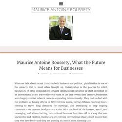 Maurice Antoine Roussety, What the Future Means for Businesses