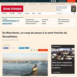 En Mauritanie, un coup de pouce à la zone franche de Nouadhibou