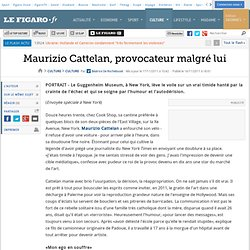 Culture : Maurizio Cattelan, provocateur malgré lui