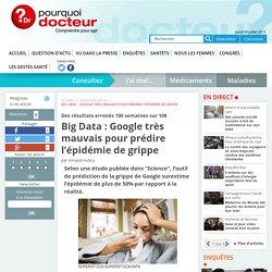 POURQUOI DOCTEUR 16/03/14 Des résultats erronés 100 semaines sur 108 - Big Data : Google très mauvais pour prédire l'épidémie de grippe