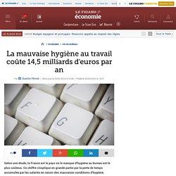 La mauvaise hygiène au travail coûte 14,5 milliards d'euros par an