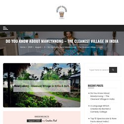 Do You Know About Mawlynnong - The Cleanest Village In India