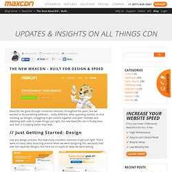 The New MaxCDN – Built for Design & Speed
