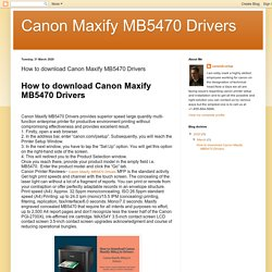 Canon Maxify MB5470 Drivers: How to download Canon Maxify MB5470 Drivers