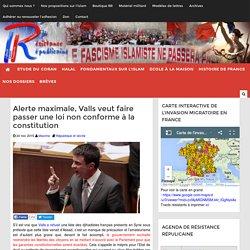 Alerte maximale, Valls veut faire passer une loi non conforme à la constitution