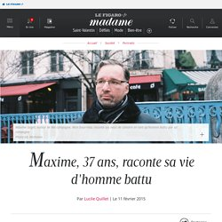 Maxime, 37 ans, raconte sa vie d'homme battu