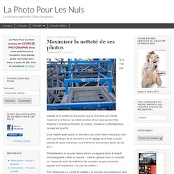 Maximiser la netteté de ses photos