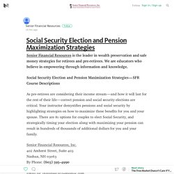 Social Security Election and Pension Maximization Strategies – Senior Financial Resources – Medium