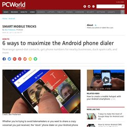 6 ways to maximize the Android phone dialer