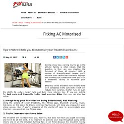 Tips which will help you to maximize your Treadmill workouts:, Fitking AC Motorised at fitking