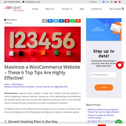 Maximize a WooCommerce Website – These 6 Top Tips