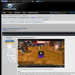 [Guide] Maximizing Graphics Beyond Ultra
