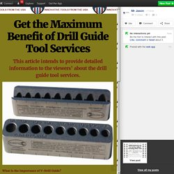 Get the Maximum Benefit of Drill Guide Tool Services