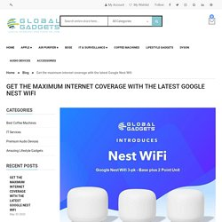 Get the maximum internet coverage with the latest Google Nest Wifi