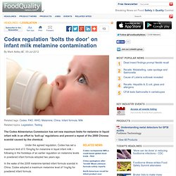 FOOD QUALITY NEWS 05/07/12 Codex regulation 'bolts the door' on infant milk melamine contamination.