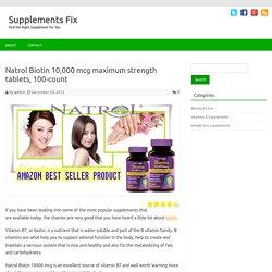 Natrol Biotin 10,000 mcg maximum strength tablets,100-count