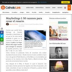 Mayfeelings I: 50 razones para rezar el rosario