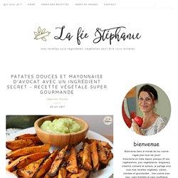Patates douces et mayonnaise d'avocat avec un ingrédient secret - recette végétale super gourmande - La Fée Stéphanie