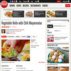 Vegetable Rolls with Chili Mayonnaise Recipe : Giada De Laurentiis