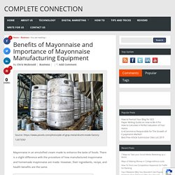 Benefits of Mayonnaise and Importance of Mayonnaise Manufacturing Equipment