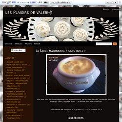 La Sauce mayonnaise sans huile - Les Plaisirs de Val ri@
