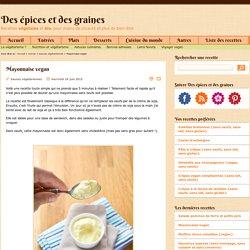 Mayonnaise vegan - Recettes végétales et bio