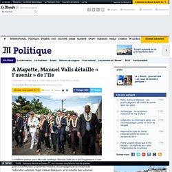 A Mayotte, Manuel Valls détaille «l'avenir» de l'île