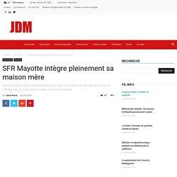 SFR Mayotteintègre pleinement sa maison mère - Le Journal De Mayotte actualité