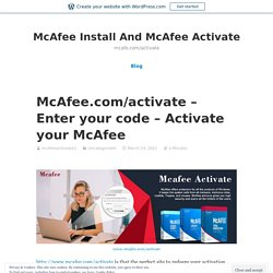 McAfee.com/activate – Enter your code – Activate your McAfee – McAfee Install And McAfee Activate
