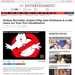 Melissa McCarthy, Kristen Wiig, Kate McKinnon & Leslie Jones Are Your New Ghostbusters